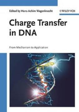 Wagenknecht, Hans-Achim - Charge Transfer in DNA: From Mechanism to Application, ebook