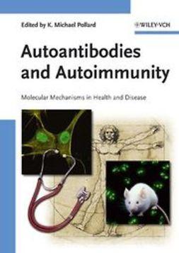 Pollard, Kenneth Michael - Autoantibodies and Autoimmunity: Molecular Mechanisms in Health and Disease, ebook