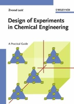 Lazic, Zivorad R. - Design of Experiments in Chemical Engineering: A Practical Guide, ebook