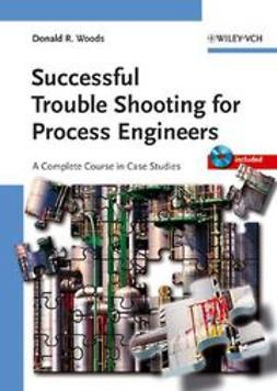 Woods, Donald R. - Successful Trouble Shooting for Process Engineers: A Complete Course in Case Studies, ebook