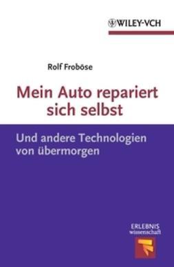 Froböse, Rolf - Mein Auto repariert sich selbst: Und andere Technologien von übermorgen, e-kirja