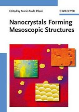 Pileni, Marie-Paule - Nanocrystals Forming Mesoscopic Structures, ebook