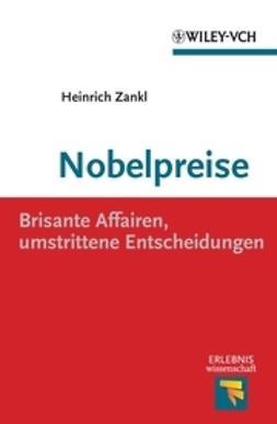 Zankl, Heinrich - Nobelpreise: Brisante Affairen, umstrittene Entscheidungen, e-kirja