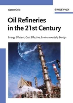 Ocic, Ozren - Oil Refineries in the 21st Century: Energy Efficient, Cost Effective, Environmentally Benign, e-bok