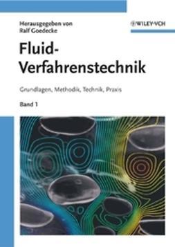 Goedecke, Ralf - Fluidverfahrenstechnik: Grundlagen, Methodik, Technik, Praxis, ebook