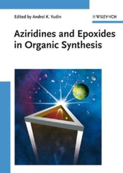 Yudin, Andrei K. - Aziridines and Epoxides in Organic Synthesis, ebook