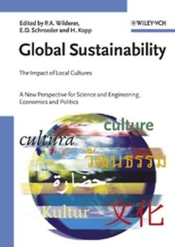 Kopp, Horst - Global Sustainability: The Impact of Local Cultures, A New Perspective for Science and Engineering, Economics and Politics, ebook