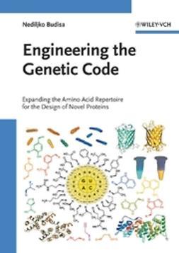 Budisa, Nediljko - Engineering the Genetic Code: Expanding the Amino Acid Repertoire for the Design of Novel Proteins, ebook