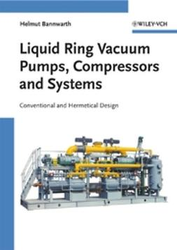 Bannwarth, Helmut - Liquid Ring Vacuum Pumps, Compressors and Systems: Conventional and Hermetic Design, ebook