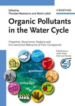 Jekel, Martin - Organic Pollutants in the Water Cycle: Properties, Occurrence, Analysis and Environmental Relevance of Polar Compounds, ebook