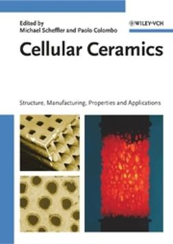 Colombo, Paolo - Cellular Ceramics: Structure, Manufacturing, Properties and Applications, ebook