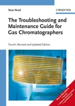 Rood, Dean - The Troubleshooting and Maintenance Guide for Gas Chromatographers, e-kirja