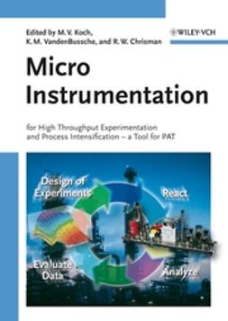 Chrisman, Ray W. - Micro Instrumentation: for High Throughput Experimentation and Process Intensification, ebook