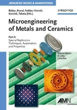 Baltes, Henry - Microengineering of Metals and Ceramics: Part II: Special Replication Techniques, Automation, and Properties, ebook