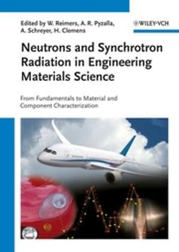 Clemens, Helmut - Neutrons and Synchrotron Radiation in Engineering Materials Science: From Fundamentals to Material and Component Characterization, ebook