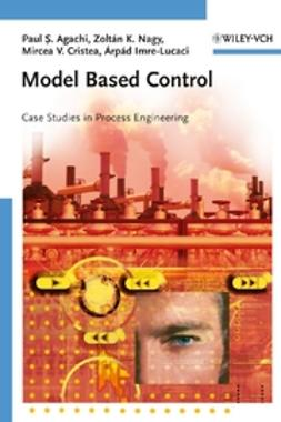 Agachi, Paul Serban - Model Based Control: Case Studies in Process Engineering, ebook