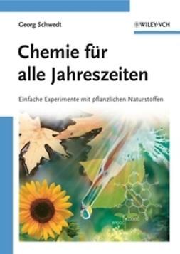 Schwedt, Georg - Chemie für alle Jahreszeiten: Einfache Experimente mit pflanzlichen Naturstoffen, e-kirja