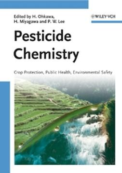 Lee, Philip W. - Pesticide Chemistry: Crop Protection, Public Health, Environmental Safety, ebook
