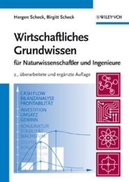 Scheck, Hergen - Wirtschaftliches Grundwissen: fr Naturwissenschaftler und Ingenieure, e-bok
