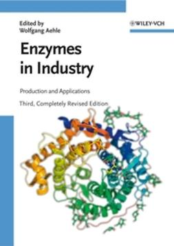 Aehle, Wolfgang - Enzymes in Industry: Production and Applications, ebook