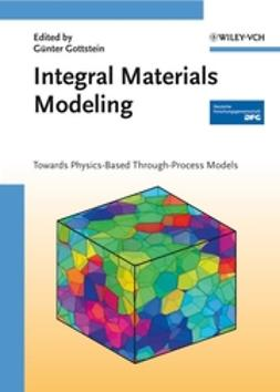 Gottstein, Günter - Integral Materials Modeling: Towards Physics-Based Through-Process Models, ebook