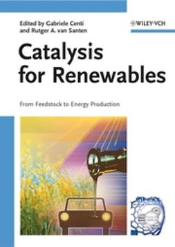 Centi, Gabriele - Catalysis for Renewables: From Feedstock to Energy Production, ebook