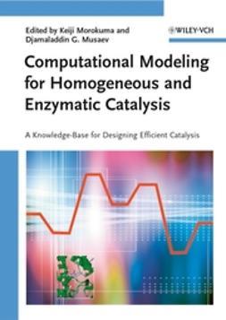 Morokuma, Keiji - Computational Modeling for Homogeneous and Enzymatic Catalysis: A Knowledge-Base for Designing Efficient Catalysts, ebook