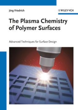 Friedrich, J?rg - The Plasma Chemistry of Polymer Surfaces: Advanced Techniques for Surface Design, e-kirja