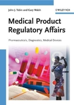 Tobin, John J. - Medical Product Regulatory Affairs: Pharmaceuticals, Diagnostics, Medical Devices, ebook