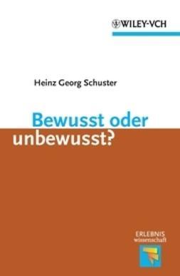 Schuster, Heinz Georg - Bewusst oder unbewusst, ebook