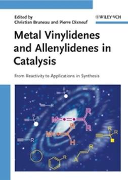 Bruneau, Christian - Metal Vinylidenes and Allenylidenes in Catalysis: From Reactivity to Applications in Synthesis, e-bok