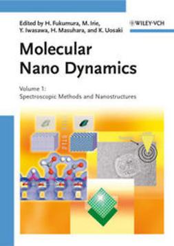 Fukumura, Hiroshi - Molecular Nano Dynamics: Vol. I: Spectroscopic Methods and Nanostructures  / Vol. II: Active Surfaces, Single Crystals and Single Biocells, ebook