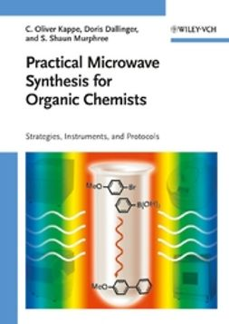 Dallinger, Doris - Practical Microwave Synthesis for Organic Chemists: Strategies, Instruments, and Protocols, ebook