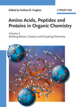 Hughes, Andrew B. - Amino Acids, Peptides and Proteins in Organic Chemistry, Building Blocks, Catalysis and Coupling Chemistry, ebook
