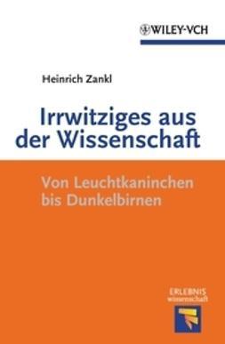 Zankl, Heinrich - Irrwitziges aus der Wissenschaft, e-bok