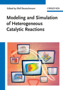 Deutschmann, Olaf - Modeling and Simulation of Heterogeneous Catalytic Reactions: From the Molecular Process to the Technical System, ebook