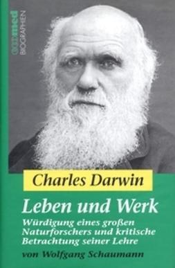 Schaumann, Wolfgang - Charles Darwin - Leben und Werk: Wrdigung eines groen Naturforschers und kritische Betrachtung seiner Lehre, ebook