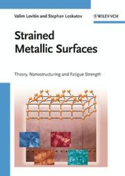 Levitin, Valim - Strained Metallic Surfaces: Theory, Nanostructuring and Fatigue Strength, ebook