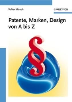 Münch, Volker - Patente, Marken, Design von A bis Z, ebook