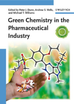 Dunn, Peter J. - Green Chemistry in the Pharmaceutical Industry, ebook