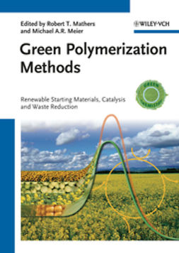 Mathers, Robert T. - Green Polymerization Methods: Renewable Starting Materials, Catalysis and Waste Reduction, ebook
