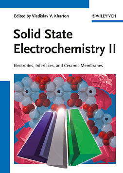 Kharton, Vladislav V. - Solid State Electrochemistry II: Electrodes, Interfaces and Ceramic Membranes, ebook