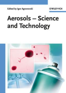 Agranovski, Igor - Aerosols: Science and Technology, ebook