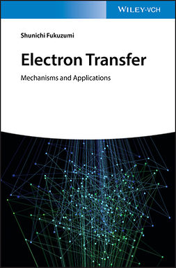 Fukuzumi, Shunichi - Electron Transfer: Mechanisms and Applications, ebook