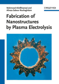 Aliofkhazraei, Mahmood - Fabrication of Nanostructures by Plasma Electrolysis, ebook