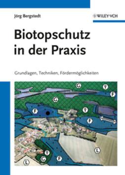 Bergstedt, Jörg - Biotopschutz in der Praxis: Grundlagen -Techniken - Fordermoglichkeiten - Grundlagen - Planung - Handlungsmglichkeiten, ebook