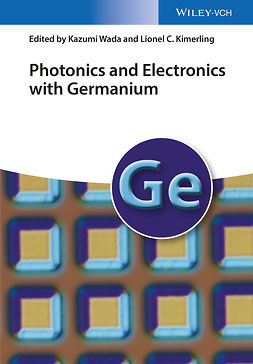 Kimerling, Lionel C. - Photonics and Electronics with Germanium, ebook