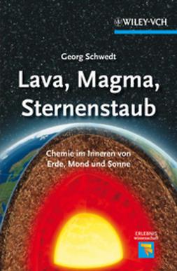 Schwedt, Georg - Lava, Magma, Sternenstaub: Chemie im Inneren von Erde, Mond und Sonne, e-kirja
