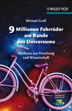 Gross, Michael - 9 Millionen Fahrräder am Rande des Universums: Obskures aus Forschung und Wissenschaft, e-kirja