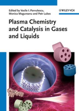 Parvulescu, Vasile I. - Plasma Chemistry and Catalysis in Gases and Liquids, e-kirja